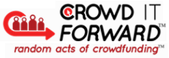 "Crowd It Forward creates ""Random Acts of Crowdfunding"" for those in need, those who deserve it, and those who perform random acts of kindness to others"